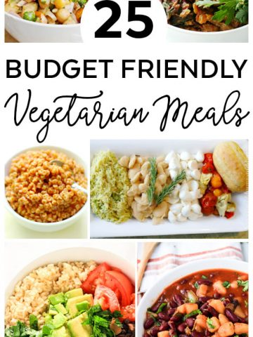 25 Budget Friendly Vegetarian Meals - Budget Meals - Budget Recipes Dinner - Frugal Meals - Frugal Living Ideas - Meatless Meals - Meatless Monday Recipes