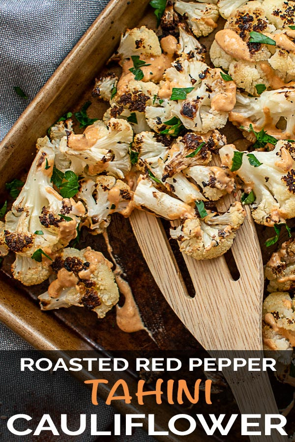 Roasted Red Pepper Tahini Sauce on Sheet Pan Cauliflower. Dress up your vegetable side dish with this easy-to-make Vegetarian and Vegan meal! #Vegan #Vegetarian #RoastedCauliflower #Tahini #RedPepper #SheetPan #Cauliflower #SideDish