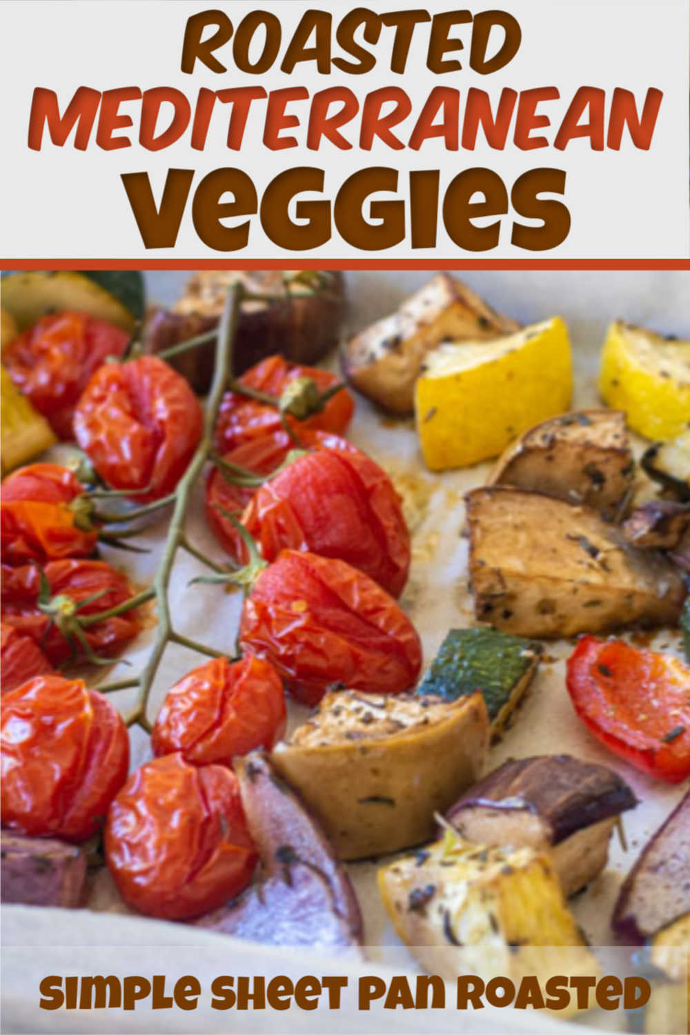 Epic Roasted Mediterranean Vegetables to Make Tonight! Meal Prep Instructions Included!