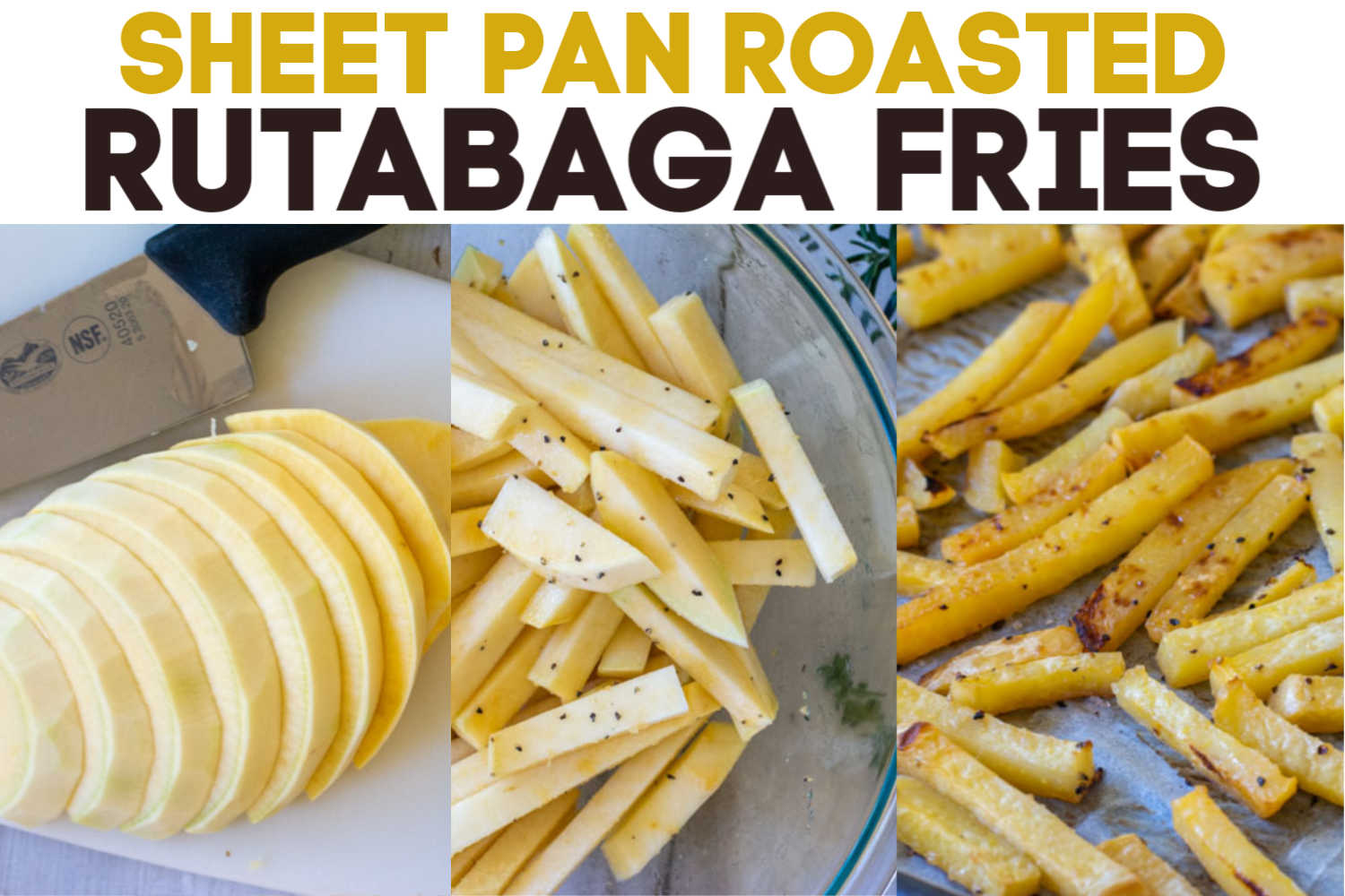 Three Simple steps to make oven roasted rutabaga fries. Three picture process shots showing the slicing, the seasoning and the roasting