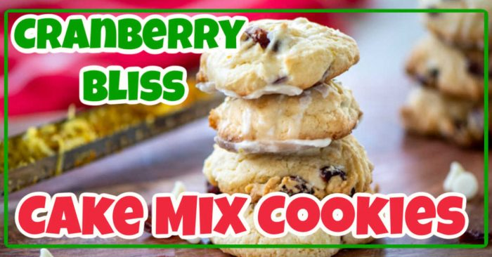 Pile of cake mix cookies with text overlay for cranberry bliss