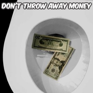 don't throw money down the toilet