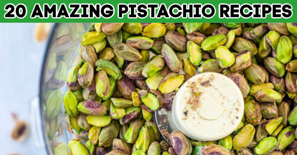 food processor filled with bright green pistachios and a text overlay for the 20 best pistachio recipes