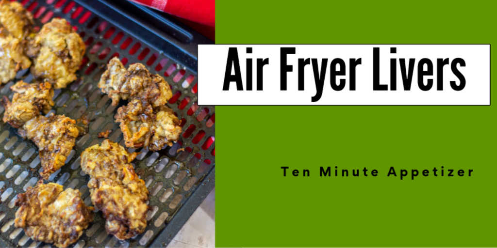 air fryer tray with fully cooked chicken livers for fast 10 minute appetizer