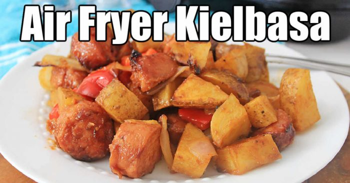 plate of kielbasa and potatoes straight from the air fryer
