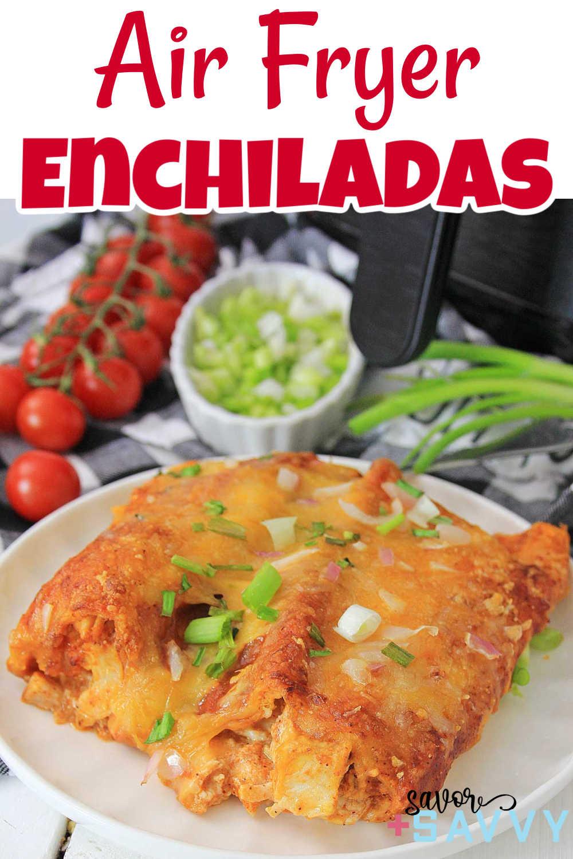 Air Fryer Chicken Enchiladas - Less Than 30 Minutes